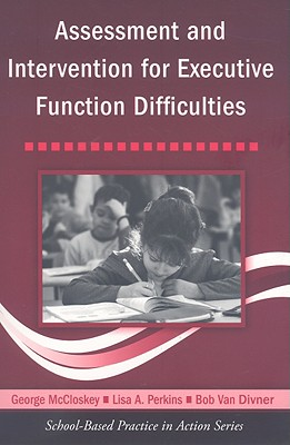 Assessment and Intervention for Executive Function Difficulties By Mccloskey, George/ Perkins, Lisa A./ Van Divner, Bob