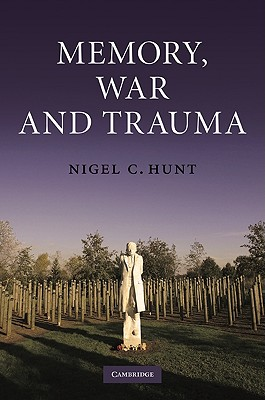 Memory, War and Trauma By Hunt, Nigel C.