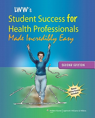 Lippincott Williams & Wilkins' Student Success for Health Professionals Made Incredibly Easy By Lippincott Williams & Wilkins (COR)